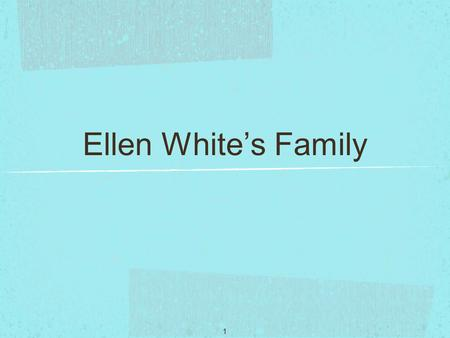 1 Ellen White's Family. 2 Fill in the Blanks _____ and _____ were the two little surprises in our story. They were born on November __, ____ in _____,