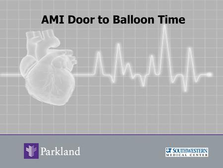 AMI Door to Balloon Time. Overview Primary entry for ST-Segment Elevation Myocardial Infarction (STEMI) patients is through our emergency room. Improvement.