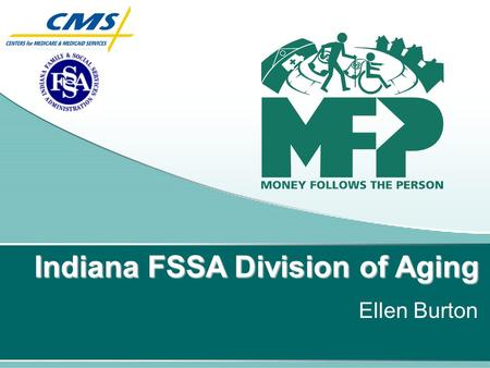 Indiana FSSA Division of Aging Ellen Burton. Flexible financing for long term care Increased options for those in need of long term care. Largest demonstration.