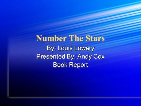 Number The Stars By: Louis Lowery Presented By: Andy Cox Book Report By: Louis Lowery Presented By: Andy Cox Book Report.