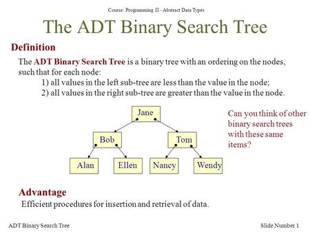 Course: Programming II - Abstract Data Types ADT Binary Search TreeSlide Number 1 The ADT Binary Search Tree Definition The ADT Binary Search Tree is a.