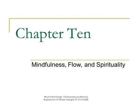 Chapter Ten Mindfulness, Flow, and Spirituality Positive Psychology: The Scientific and Practical Explorations of Human Strengths © 2010 SAGE.