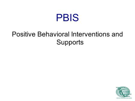 PBIS Positive Behavioral Interventions and Supports.