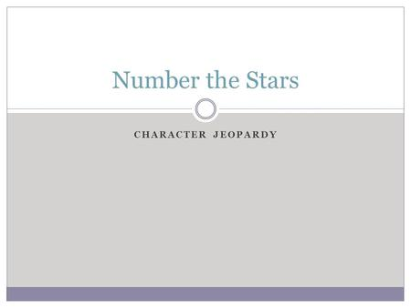 CHARACTER JEOPARDY Number the Stars. Character Jeopardy Column 1Column 2Column 3Column 4Column 5 10 Points 20 Points 30 Points 40 Points 50 Points50 Points50.