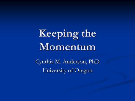 Cynthia M. Anderson, PhD University of Oregon