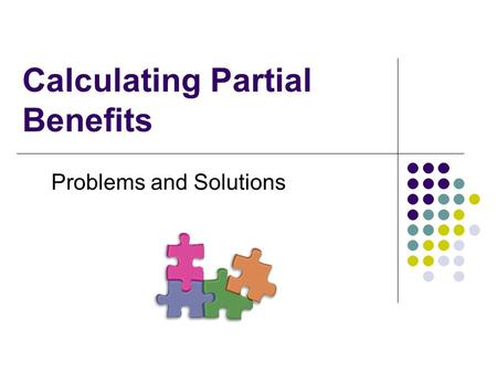 Calculating Partial Benefits Problems and Solutions.