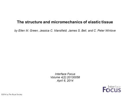 The structure and micromechanics of elastic tissue by Ellen M. Green, Jessica C. Mansfield, James S. Bell, and C. Peter Winlove Interface Focus Volume.