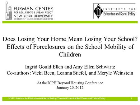 NYU's Institute for Education and Social Policy/Furman Center for Real Estate and Urban Policy 1 Does Losing Your Home Mean Losing Your School? Effects.