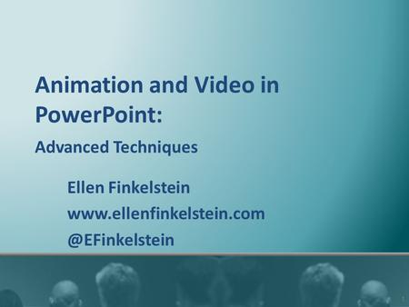 Animation and Video in PowerPoint: Advanced Techniques Ellen Finkelstein 1.