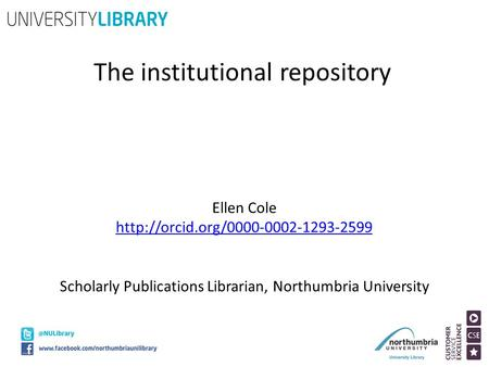 The institutional repository Ellen Cole  Scholarly Publications Librarian, Northumbria University.