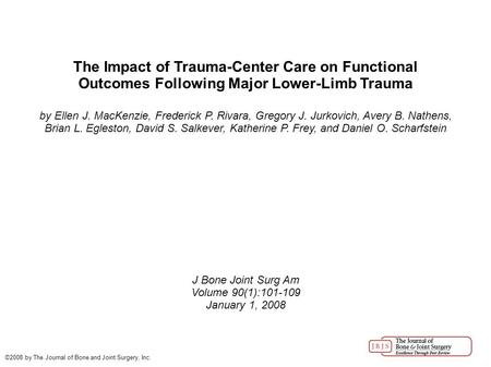 The Impact of Trauma-Center Care on Functional Outcomes Following Major Lower-Limb Trauma by Ellen J. MacKenzie, Frederick P. Rivara, Gregory J. Jurkovich,