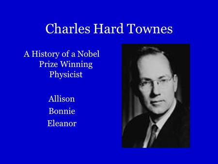 Charles Hard Townes A History of a Nobel Prize Winning Physicist Allison Bonnie Eleanor.