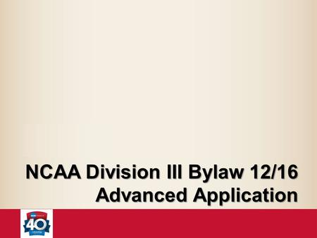 NCAA Division III Bylaw 12/16 Advanced Application.