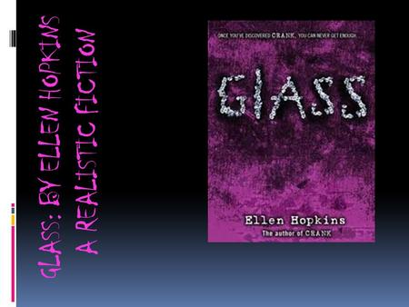 GLASS: BY ELLEN HOPKINS A REALISTIC FICTION. PLOT … ∆ The whole idea of this story is to get Kristina to stop doing drugs. She is taken over by the Monster.