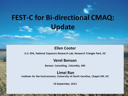 FEST-C for Bi-directional CMAQ: Update Ellen Cooter U.S. EPA, National Exposure Research Lab, Research Triangle Park, NC Verel Benson Benson Consulting,