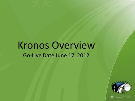 Kronos Overview Go-Live Date June 17, 2012. Why are we implementing Kronos? Current Process: – Sign in / out on paper – Fill out AU-15 turn into supervisor.