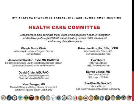 2 ND ARIZONA STATEWIDE TRIBAL, IHS, AZDHS, CDC RMSF MEETING HEALTH CARE COMMITTEE Glenda Davis, Chair Veterinary & Livestock Program Director Navajo Nation.