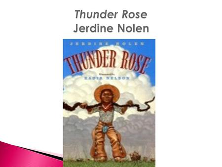 This week we will read a tall tale called Thunder Rose by Jerdine Nolen. As we read, we will identify characteristics of a tall tale. Good readers will.