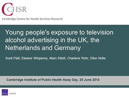 Young people's exposure to television alcohol advertising in the UK, the Netherlands and Germany Sunil Patil, Eleanor Winpenny, Marc Elliott, Charlene.