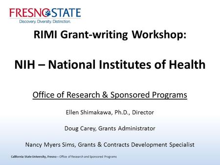 California State University, Fresno – Office of Research and Sponsored Programs RIMI Grant-writing Workshop: NIH – National Institutes of Health Office.