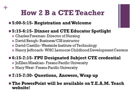 + How 2 B a CTE Teacher 5:00-5:15- Registration and Welcome 5:15-6:15- Dinner and CTE Educator Spotlight Charles Freeman- Director of Nursing David Rengh-