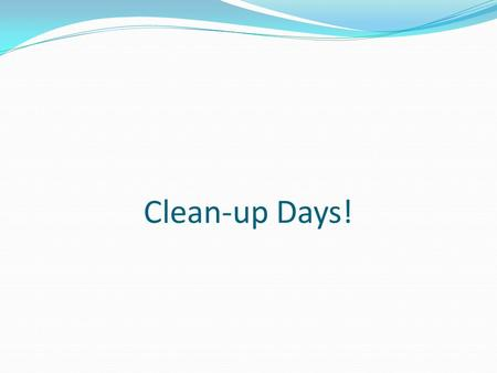 Clean-up Days!.