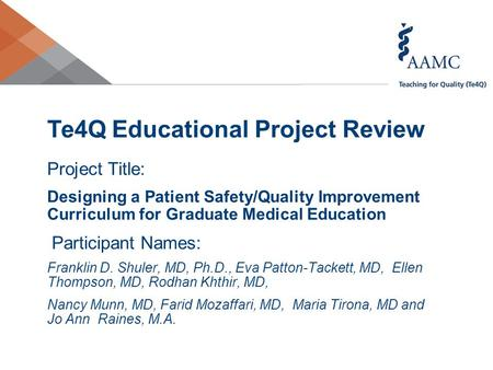 Te4Q Educational Project Review Project Title: Designing a Patient Safety/Quality Improvement Curriculum for Graduate Medical Education Participant Names: