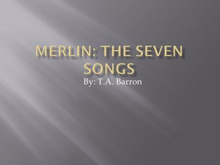 By: T.A. Barron.  Merlin: Merlin is a brave young wizard who's mother died and who's father was an evil king. Merlin is not afraid of anything except.