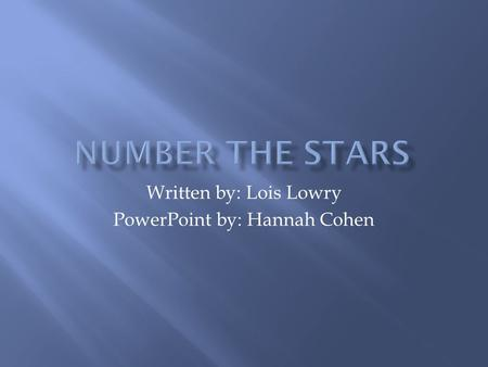 Written by: Lois Lowry PowerPoint by: Hannah Cohen.