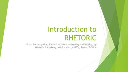 Introduction to RHETORIC From Everyday Use: Rhetoric at Work in Reading and Writing, by Hephzibah Roskelly and David A. Jolliffe, Second Edition.