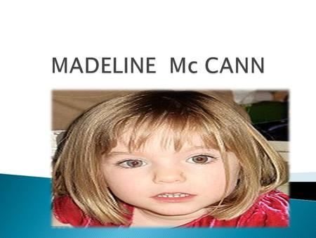  The Disappearance of Madeline  Facts  More facts  Even more facts  Her family  The search of Madeline  Madeline's book  Pictures  Hope you.