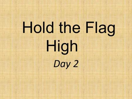 Hold the Flag High Day 2.