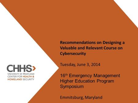 Recommendations on Designing a Valuable and Relevant Course on Cybersecurity Tuesday, June 3, 2014 16 th Emergency Management Higher Education Program.