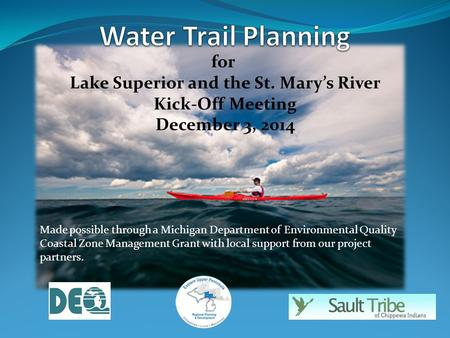 Made possible through a Michigan Department of Environmental Quality Coastal Zone Management Grant with local support from our project partners. for Lake.