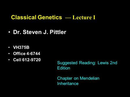 Copyright © The McGraw-Hill Companies, Inc. Permission required for reproduction or display. 4-1 Classical Genetics — Lecture I Dr. Steven J. Pittler.