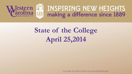 COLLEGE OF EDUCATION & ALLIED PROFESSIONS State of the College April 25,2014.