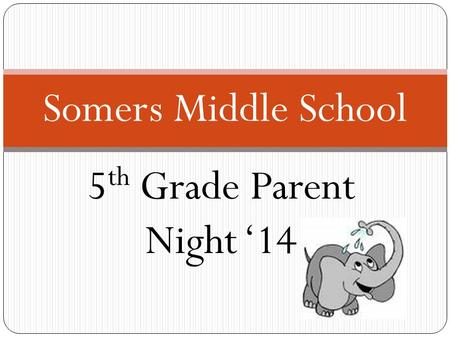 5 th Grade Parent Night '14 Somers Middle School.