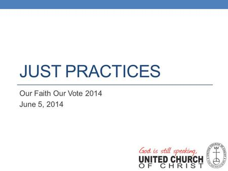 JUST PRACTICES Our Faith Our Vote 2014 June 5, 2014.