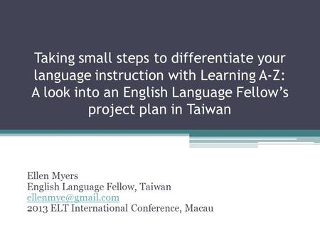Taking small steps to differentiate your language instruction with Learning A-Z: A look into an English Language Fellow's project plan in Taiwan Ellen.