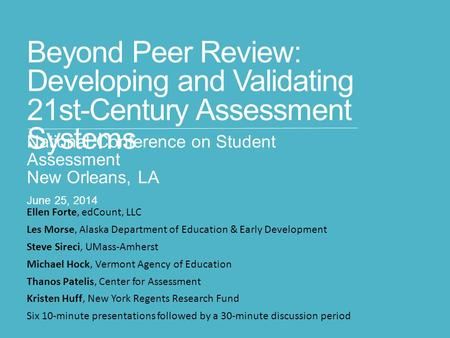 Beyond Peer Review: Developing and Validating 21st-Century Assessment Systems National Conference on Student Assessment New Orleans, LA June 25, 2014 Ellen.