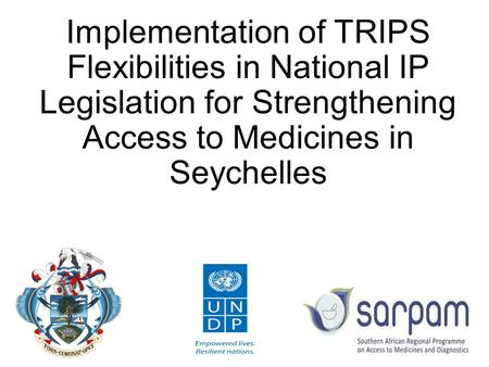 Implementation of TRIPS Flexibilities in National IP Legislation for Strengthening Access to Medicines in Seychelles.