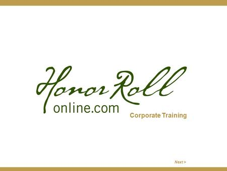 Corporate Training Next >. As an HRO corporate partner, you may acquire access to the system by clicking on the general Log In tab or the View Our Candidates.