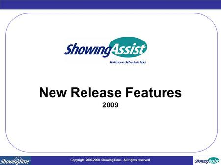 Copyright 2000-2008 ShowingTime. All rights reserved New Release Features 2009.