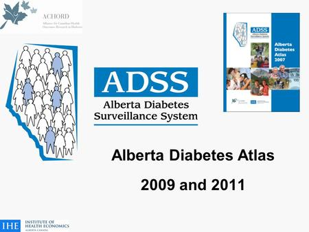 Alberta Diabetes Atlas 2009 and 2011. ADSS SC Terms of Reference 1. Advise on Table of Contents and Working Groups for the Alberta Diabetes Atlas 2. Advise.
