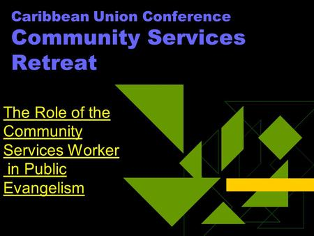 Caribbean Union Conference Community Services Retreat The Role of the Community Services Worker in Public Evangelism.