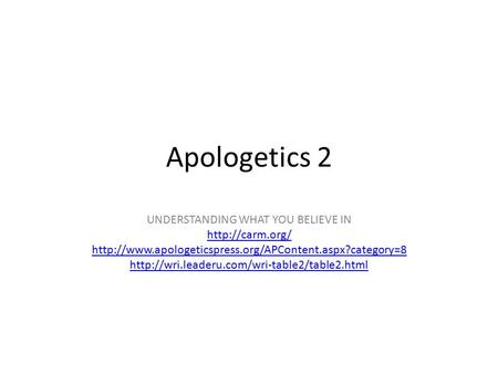 Apologetics 2 UNDERSTANDING WHAT YOU BELIEVE IN