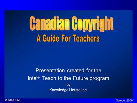 © 2000 Intel Presentation created for the Intel ® Teach to the Future program by Knowledge House Inc. October 2000.