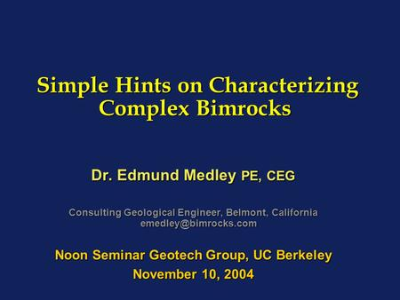 Simple Hints on Characterizing Complex Bimrocks Simple Hints on Characterizing Complex Bimrocks Dr. Edmund Medley PE, CEG Consulting Geological Engineer,