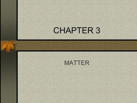 CHAPTER 3 MATTER. Noyes Noyes Uniform ? Separated by physical means? yesNo Broken chemically?