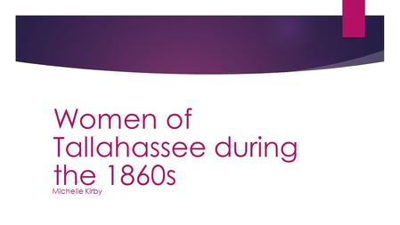 Michelle Kirby Women of Tallahassee during the 1860s.